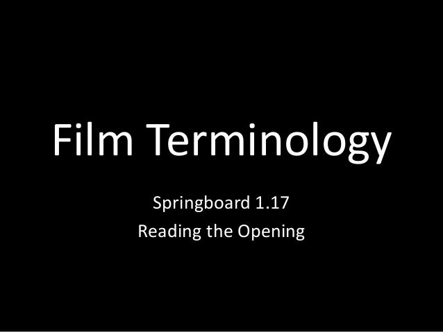 Film Terminology Springboard 1.17 Reading the Opening
