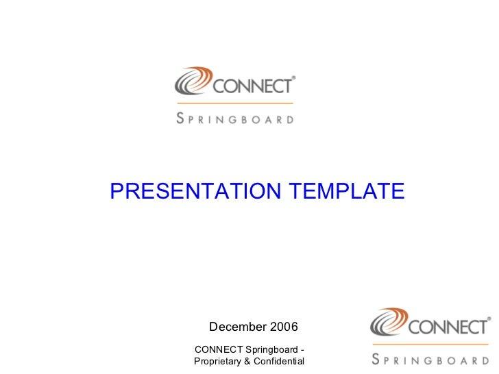PRESENTATION TEMPLATE        December 2006     CONNECT Springboard -     Proprietary & Confidential