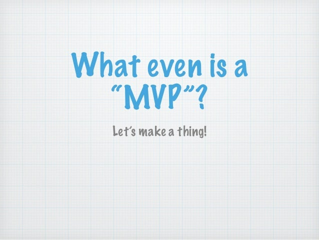 "What even is a ""MVP""? Let's make a thing!"