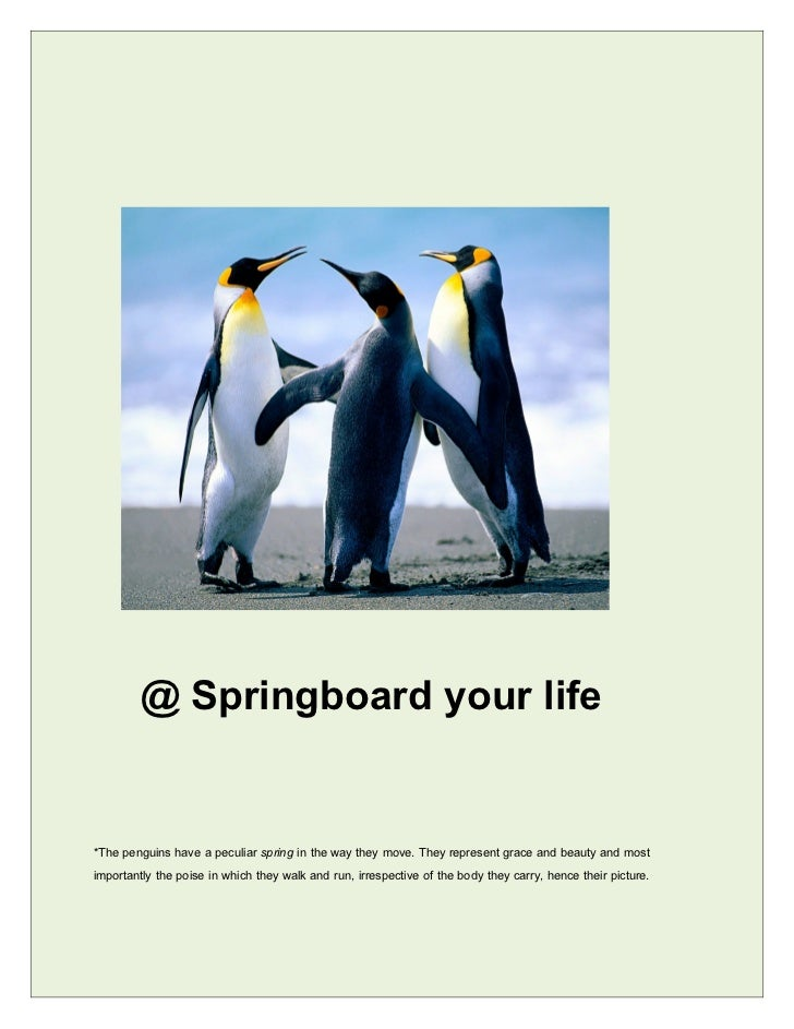 @ Springboard your life*The penguins have a peculiar spring in the way they move. They represent grace and beauty and most...