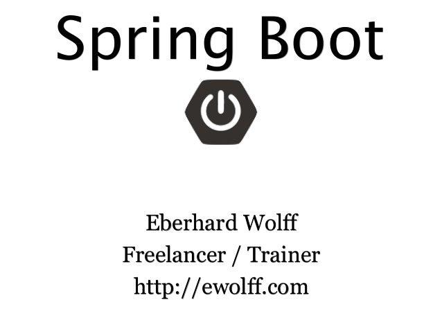 Spring Boot Eberhard Wolff Freelancer / Trainer http://ewolff.com