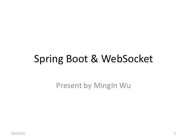 Spring Boot & WebSocket Present by MingIn Wu 2015/7/15 1