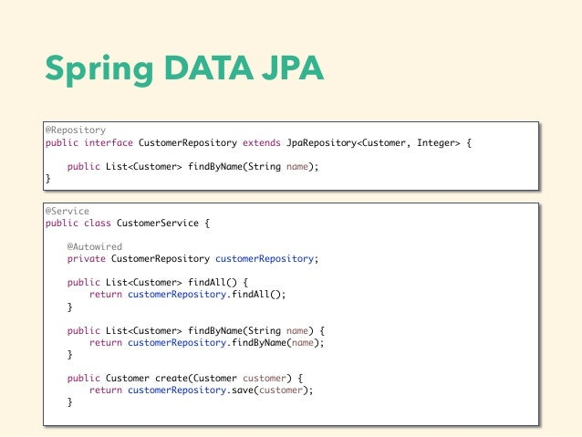Spring DATA JPA @Service public class CustomerService { @Autowired private CustomerRepository customerRepository; public L...