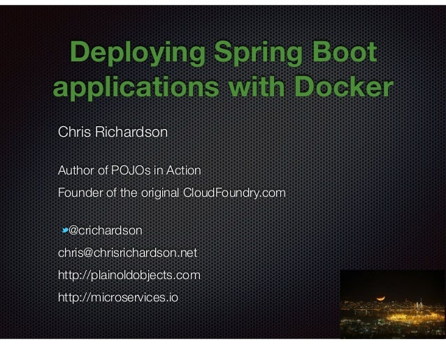 @crichardson Deploying Spring Boot applications with Docker Chris Richardson Author of POJOs in Action Founder of the orig...