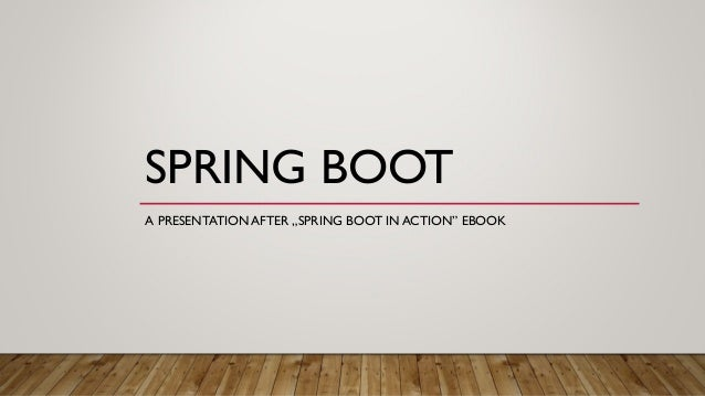 "SPRING BOOT A PRESENTATION AFTER ""SPRING BOOT IN ACTION"" EBOOK"
