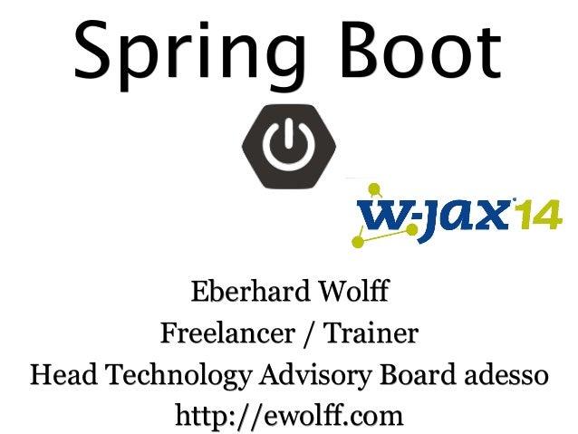 Spring Boot Eberhard Wolff Freelancer / Trainer Head Technology Advisory Board adesso http://ewolff.com