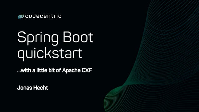 Spring Boot quickstart …with a little bit of Apache CXF Jonas Hecht