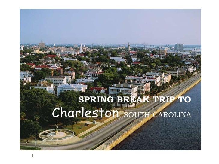 SPRING BREAK TRIP TO Charleston, SOUTH CAROLINA<br />1<br />