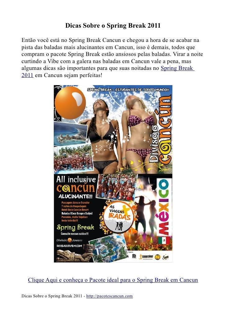 Dicas Sobre o Spring Break 2011  Então você está no Spring Break Cancun e chegou a hora de se acabar na pista das baladas ...