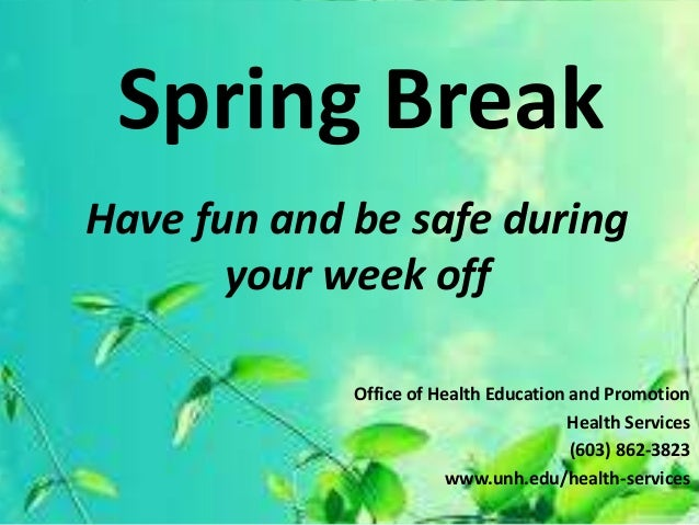 Spring BreakHave fun and be safe during       your week off             Office of Health Education and Promotion          ...