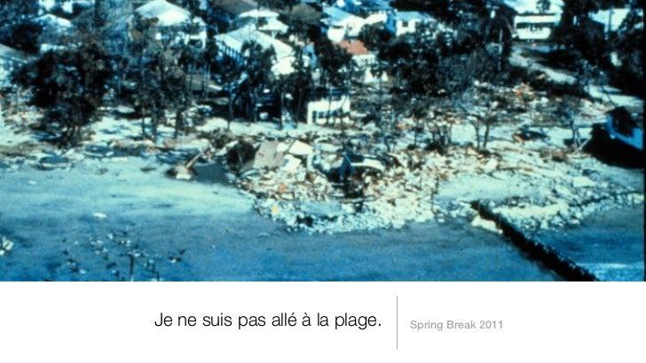 Je ne suis pas allé à la plage.   Spring Break 2011