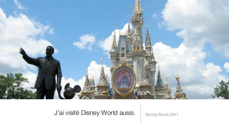 J'ai visité Disney World aussi.   Spring Break 2011