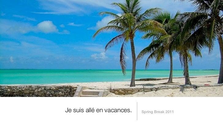 Je suis allé en vacances.   Spring Break 2011