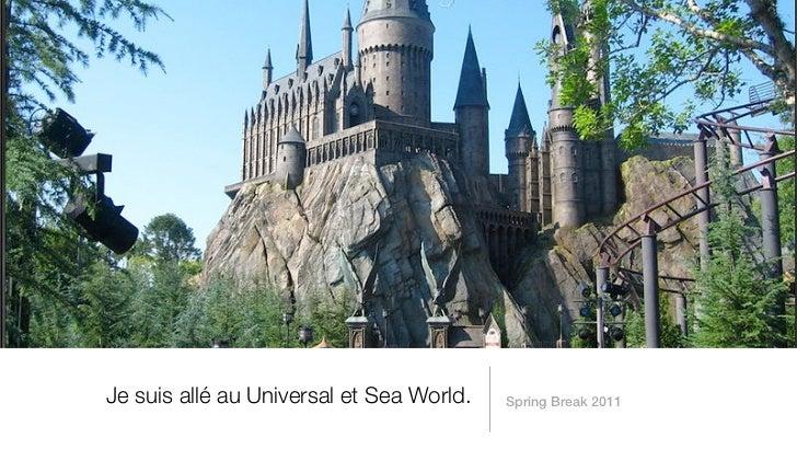 Je suis allé au Universal et Sea World.   Spring Break 2011