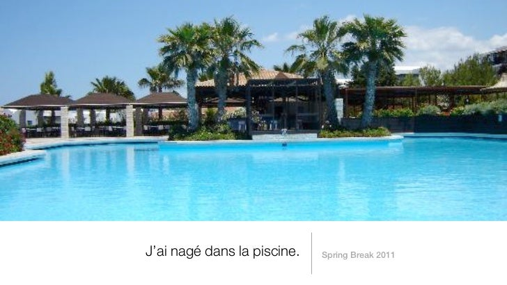 J'ai nagé dans la piscine.   Spring Break 2011