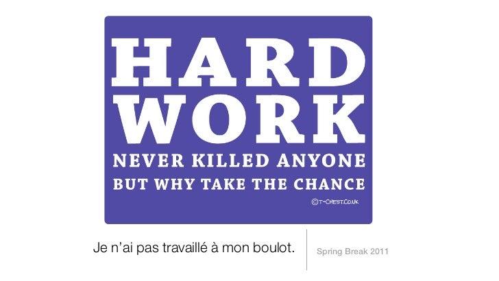 Je n'ai pas travaillé à mon boulot.   Spring Break 2011