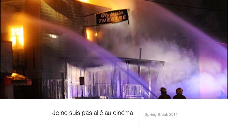 Je ne suis pas allé au cinéma.   Spring Break 2011