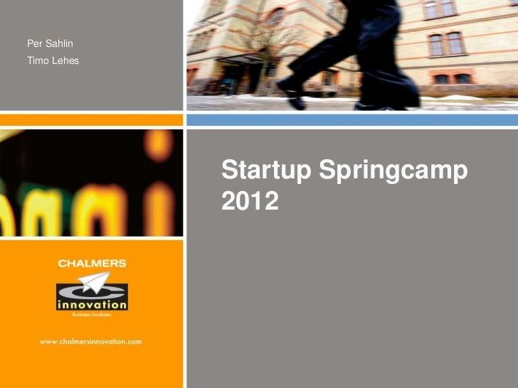 Per SahlinTimo Lehes             Startup Springcamp             2012