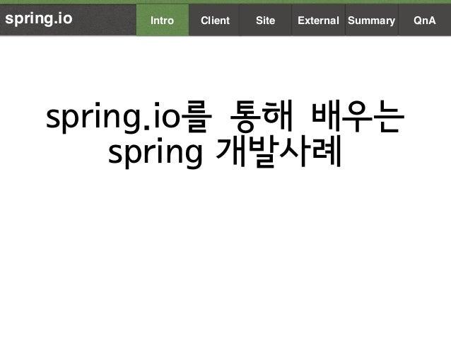 spring.io를 통해 배우는 spring 개발사례 spring.io Summary QnAIntro Client Site External