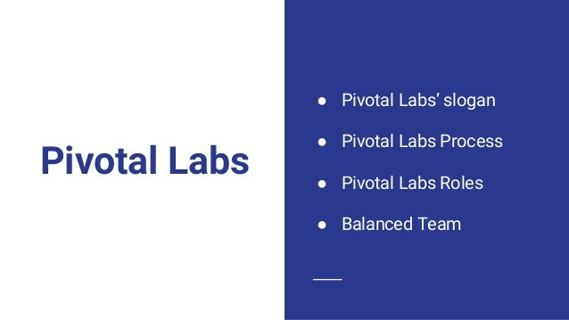 Pivotal Labs Process https://pivotal.io/labs Build from What You Know, Not What You Think 목표? 문제? 해결책? 동작하는지?