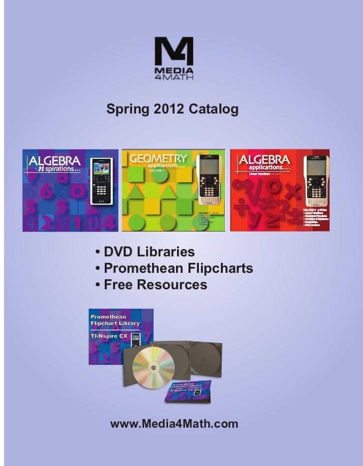 Spring 2012 Catalog• DVD Libraries• Promethean Flipcharts• Free Resources  www.Media4Math.com