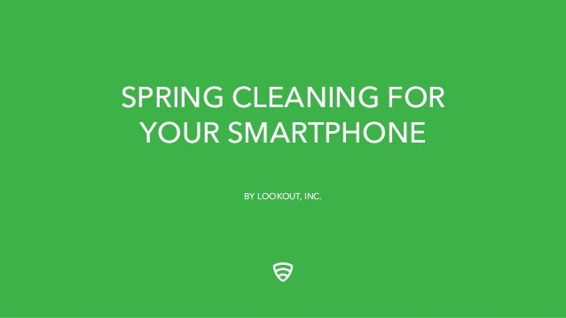 SPRING CLEANING FOR YOUR SMARTPHONE BY LOOKOUT, INC.