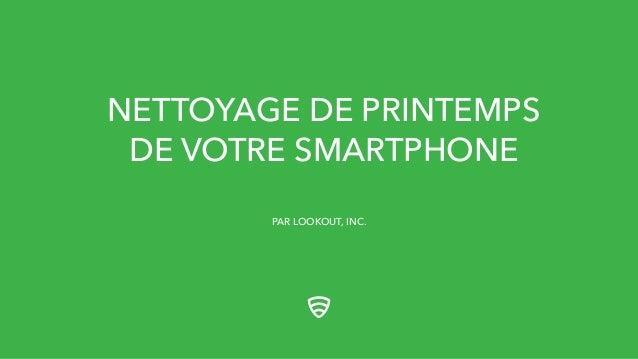 NETTOYAGE DE PRINTEMPS DE VOTRE SMARTPHONE PAR LOOKOUT, INC.