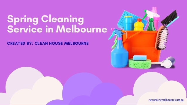 Spring Cleaning Service in Melbourne CREATED BY: CLEAN HOUSE MELBOURNE cleanhousemelbourne.com.au