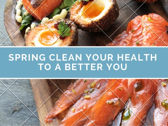 SPRING CLEAN YOUR HEALTH TO A BETTER YOU
