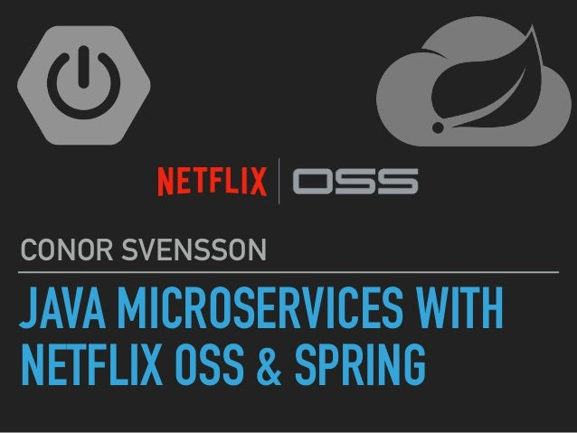 JAVA MICROSERVICES WITH NETFLIX OSS & SPRING CONOR SVENSSON