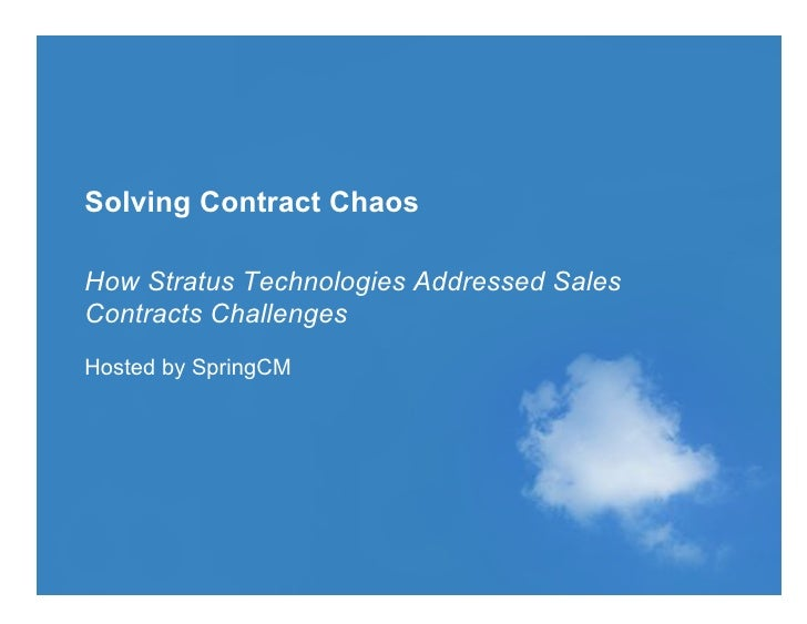 Solving Contract ChaosHow Stratus Technologies Addressed SalesContracts ChallengesHosted by SpringCM© 2010 SPRINGCM INC. A...