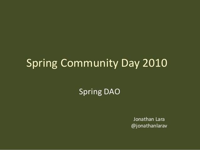 Spring Community Day 2010 Spring DAO Jonathan Lara @jonathanlarav