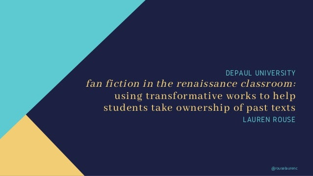 DEPAUL UNIVERSITY fan fiction in the renaissance classroom: using transformative works to help students take ownership of ...
