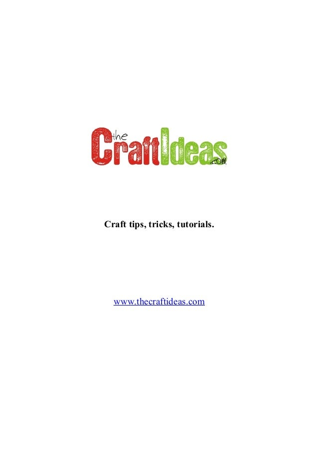 Craft tips, tricks, tutorials.  www.thecraftideas.com