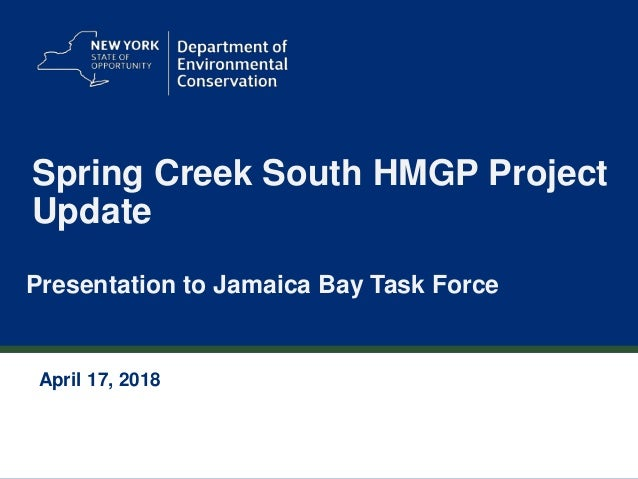 1 Spring Creek South HMGP Project Update Presentation to Jamaica Bay Task Force April 17, 2018