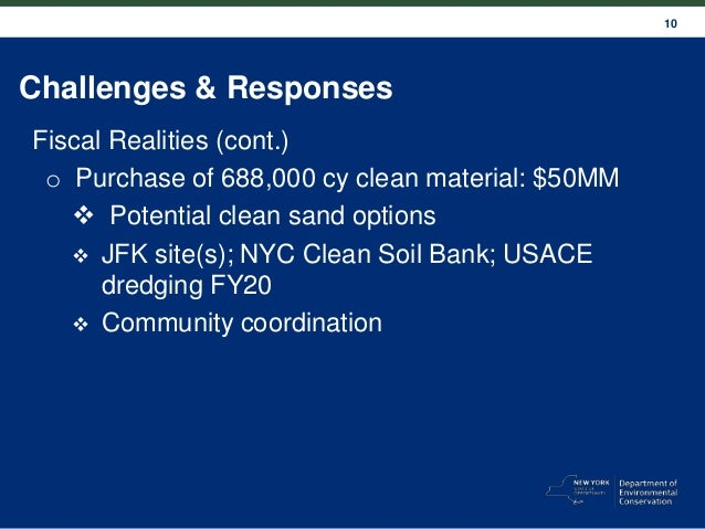 10 Challenges & Responses Fiscal Realities (cont.) o Purchase of 688,000 cy clean material: $50MM  Potential clean sand o...