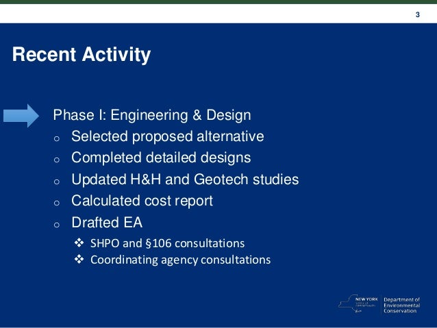 3 Recent Activity Phase I: Engineering & Design o Selected proposed alternative o Completed detailed designs o Updated H&H...