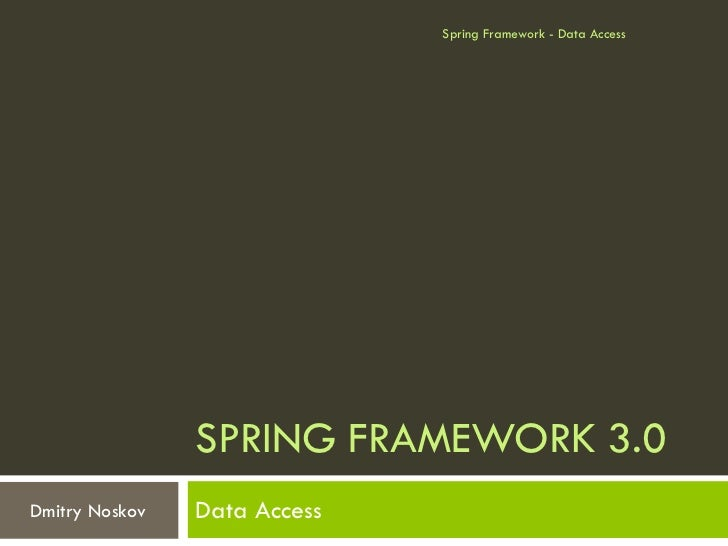Spring Framework - Data Access                SPRING FRAMEWORK 3.0Dmitry Noskov   Data Access