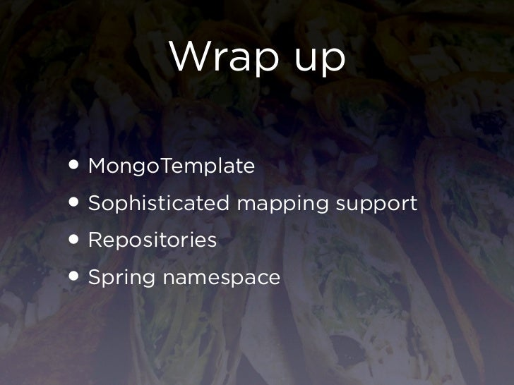 Wrap up• MongoTemplate• Sophisticated mapping support• Repositories• Spring namespace
