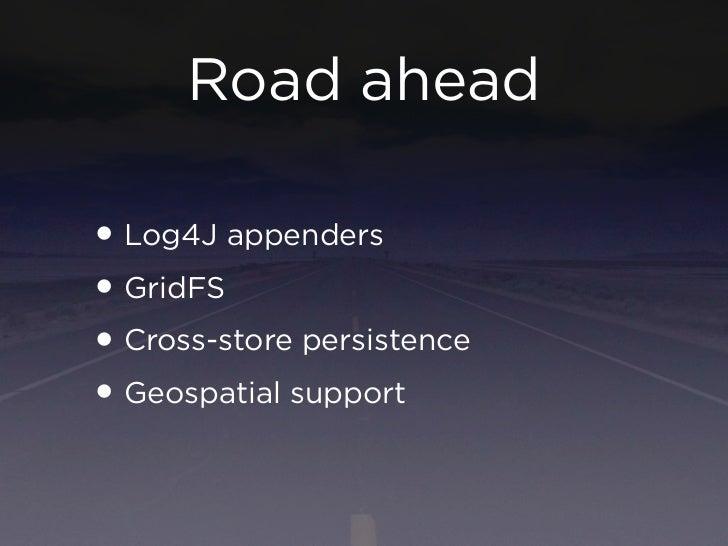 Road ahead• Log4J appenders• GridFS• Cross-store persistence• Geospatial support