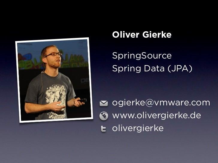 Oliver GierkeSpringSourceSpring Data (JPA)ogierke@vmware.comwww.olivergierke.deolivergierke