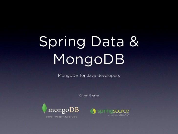 Spring Data & MongoDB  MongoDB for Java developers           Oliver Gierke