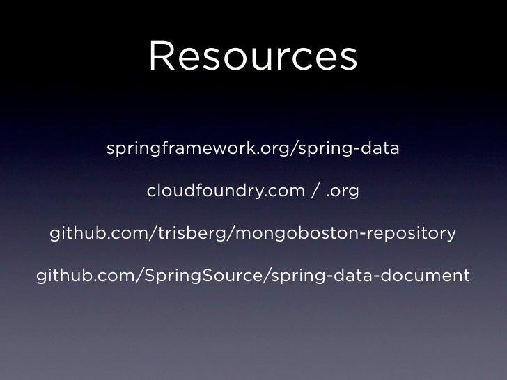 Resources       springframework.org/spring-data           cloudfoundry.com / .org github.com/trisberg/mongoboston-reposito...
