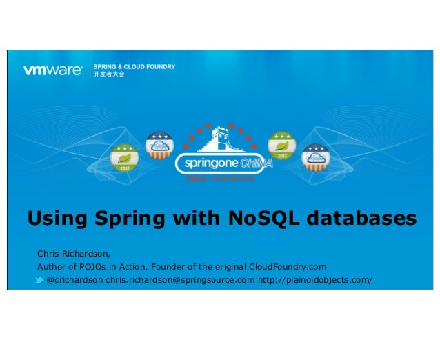 Using Spring with NoSQL databasesChris Richardson,Author of POJOs in Action, Founder of the original CloudFoundry.com  @cr...