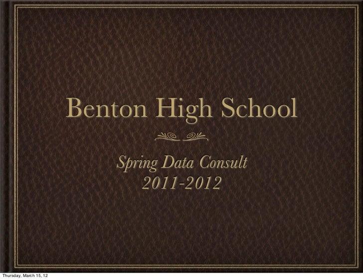 Benton High School                            Spring Data Consult                                2011-2012Thursday, March ...