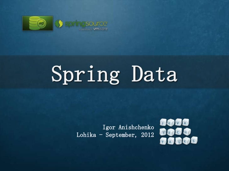 Spring Data          Igor Anishchenko  Lohika - September, 2012