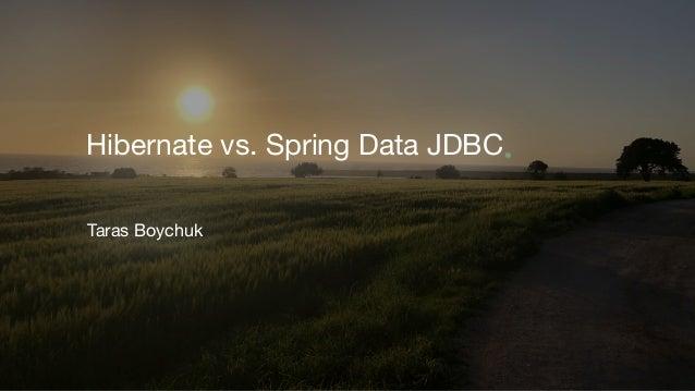 1 Hibernate vs. Spring Data JDBC Taras Boychuk