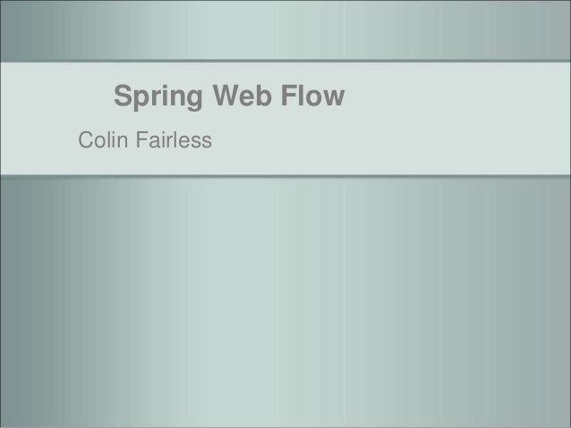 Spring Web Flow Colin Fairless