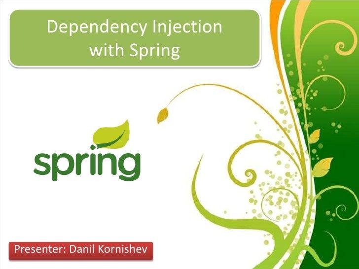 Dependency Injection          with SpringPresenter: Danil Kornishev   1