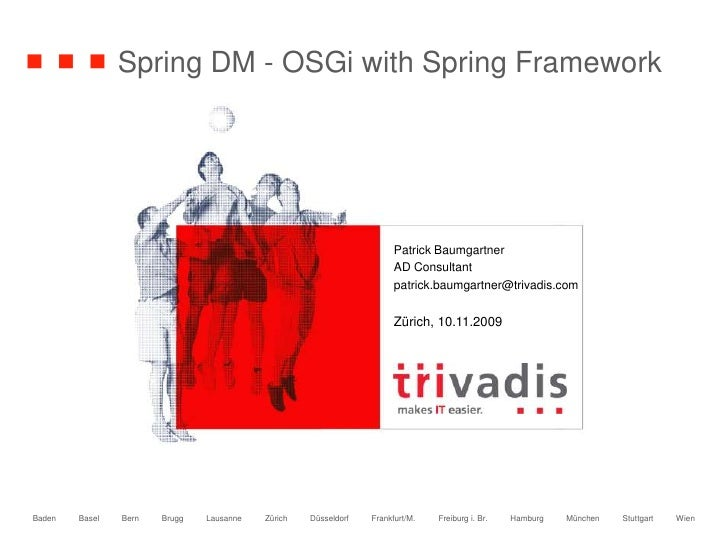 Spring DM - OSGi with Spring Framework<br />Patrick Baumgartner<br />AD Consultant<br />patrick.baumgartner@trivadis.com<b...